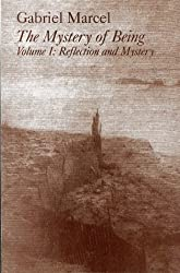 The Mystery of Being: Reflection and Mystery Pt. 1 (Gifford Lectures, 1949-1950.)