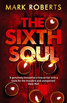 Mark Roberts - The Sixth Soul: Brilliant page turner - a dark serial killer thriller with a twist (DCI Rosen Book 1)
