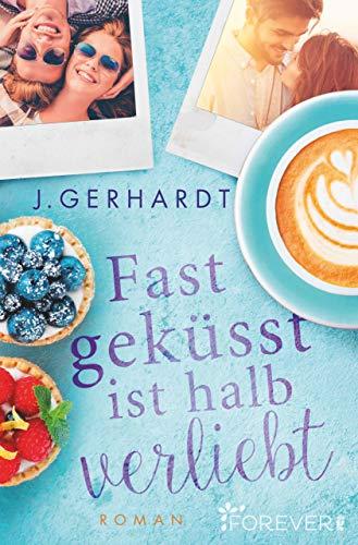 Fast geküsst ist halb verliebt: Roman von [Gerhardt, J.]