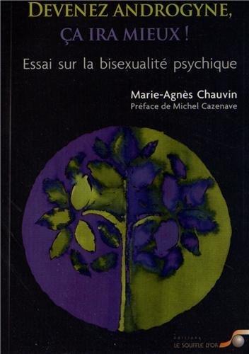 Devenez androgyne. ça ira mieux : Essai sur la bisexualité psychique de Marie-Agnès Chauvin (2012) Broché
