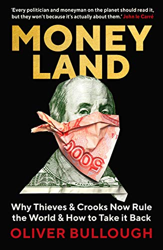 Moneyland: Why Thieves & Crooks now Rule the World & How to take it back