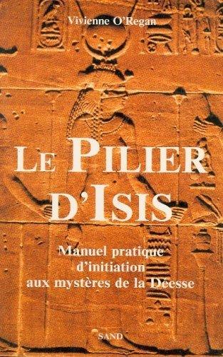 Le pilier d'Isis : Manuel pratique d'initiation aux mystres de la Desse de O'Regan. Vivienne (1996) Broch