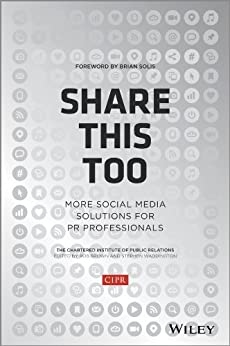 Share This Too: More Social Media Solutions for PR Professionals by [CIPR (Chartered Institute of Public Relations)]