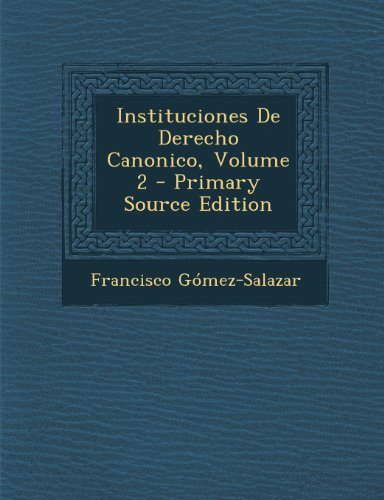 Instituciones De Derecho Canonico, Volume 2 - Primary Source Edition