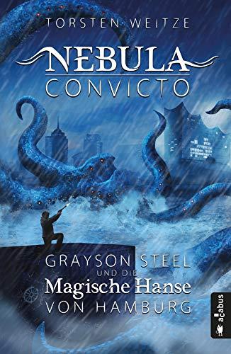 Nebula Convicto. Grayson Steel und die Magische Hanse von Hamburg: Fantasyroman -