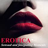 Erotica * Sensual and Fascinating Moments 2017: Erotic Moments and Sensual Beauties for the Whole Year (Calvendo People)