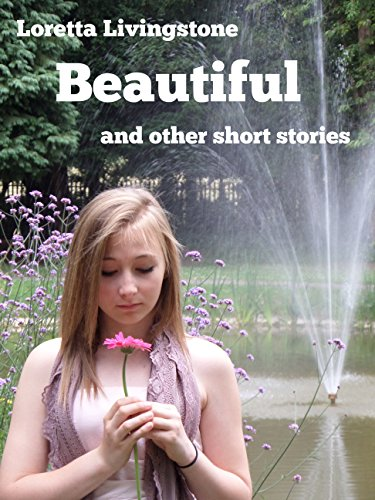 Beautiful: and other stories by Loretta Livingstone