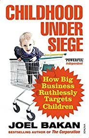 Childhood Under Siege: How Big Business Ruthlessly Targets Children