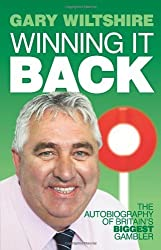 Winning It Back: The Autobiography of Britain's Biggest Gambler by Gary Wiltshire ( 2011 ) Hardcover