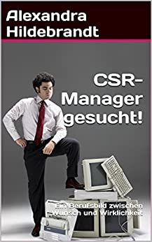 CSR-Manager gesucht!: Ein Berufsbild zwischen Wunsch und Wirklichkeit von [Hildebrandt, Alexandra]