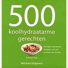 500 koolhydraatarme gerechten: heerlijke caloriearme recepten voor elk moment van de dag