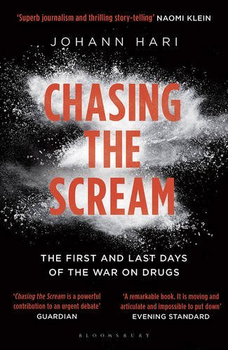 Chasing the Scream: The First and Last Days of the War on Drugs by Johann Hari (2016-01-28)