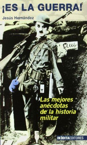 ¡es La Guerra! - Las Mejores Anecdotas De La Historia Militar (Historia Inedita) por Jesus Hernandez