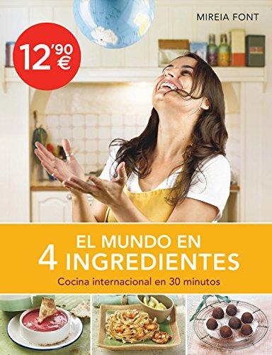 El mundo en 4 ingredientes: Cocina internacional en 30 minutos (Sabores) por Mireia Font
