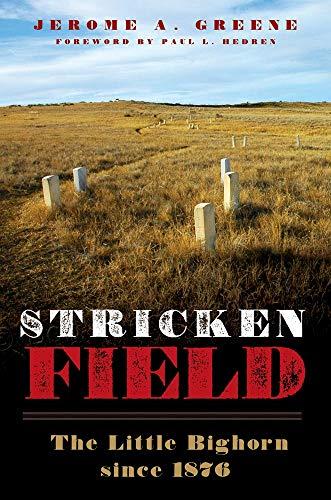 Stricken Field: The Little Bighorn Since 1876 -