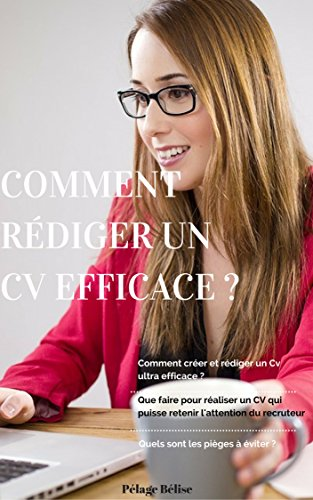 COMMENT RÉDIGER UN CV ULTRA EFFICACE