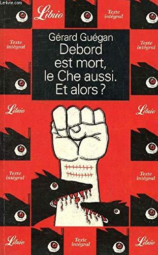Debord est mort, le Che aussi. Et alors ?