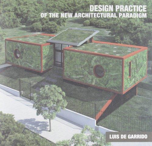 La práctica proyectual del nuevo paradigma en arquitectura: teoría, diseño y proceso constructivo. Luis de Garrido