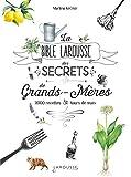 La bible Larousse des secrets de nos grands-mères - 2000 recettes et tours de main