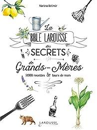 La bible Larousse des secrets de nos grands-mères: 2000 recettes et tours de main par Martina Krcmar