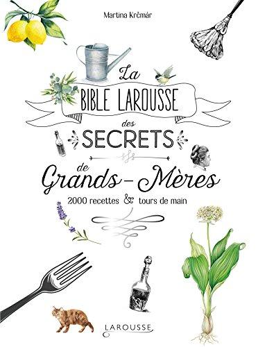 La bible Larousse des secrets de nos grands-mères: 2000 recettes et tours de main