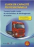 Telecharger Livres Guide de capacite professionnelle 2014 Transport public routier de marchandises de demenagement et location de AFT IFTIM 1 janvier 2014 (PDF,EPUB,MOBI) gratuits en Francaise