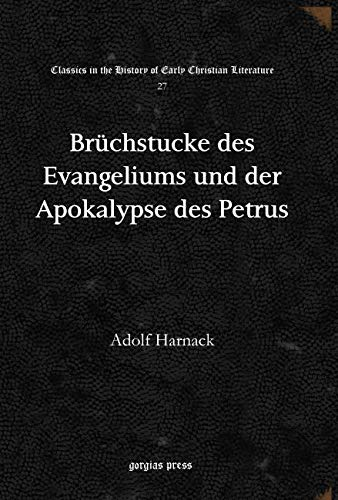 Bruchstucke des Evangeliums und der Apokalypse des Petrus (Classics in the History of Early Christian Literature, Band 27)