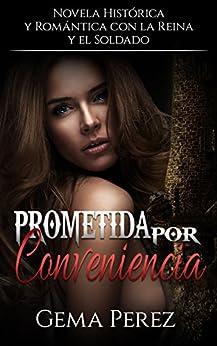 Prometida por Conveniencia: Novela Histórica, Romántica y Erótica con la Reina y el Soldado (Spanish Edition)