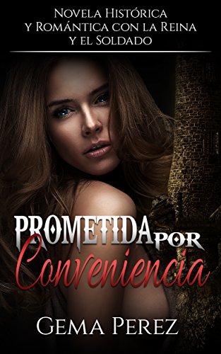 Prometida por Conveniencia: Novela Histórica, Romántica y Erótica con la Reina y el Soldado por Gema Perez