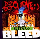 Your Ears Will Bleeping Bleed by Dot Dot Curve (2009-11-23)