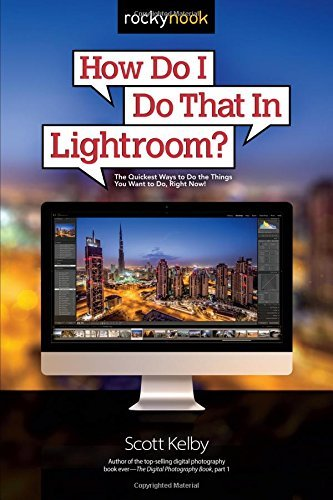 How Do I Do That in Lightroom?: The Quickest Ways to Do the Things You Want to Do, Right Now! by Scott Kelby (August 30, 2015) Paperback