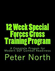 12 Week Special Forces Cross Training Program: A Complete Progam for Modern SOF Combat Readiness by Peter North (2013-11-06)