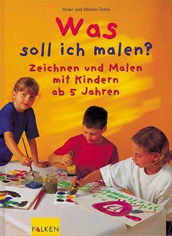 Was soll ich malen? Zeichnen und Malen mit Kindern ab 5 Jahren