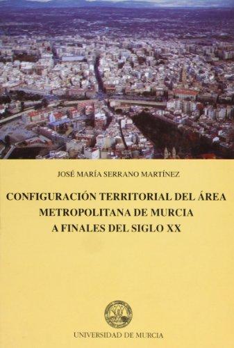 Configuracion Territorial del Area Metropolitana de Murcia a Finales del Siglo Xx por Jose María Serrano Martinez