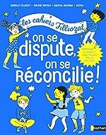Cahiers Filliozat - On se dispute, on se réconcilie - Les cahiers Filliozat - Dès 5 ans de Isabelle Filliozat