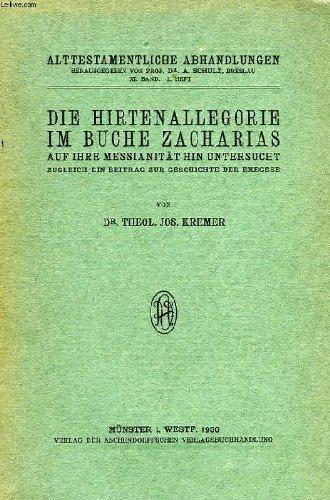 DIE HIRTENALLEGORIE IM BUCHE ZACHARIAS, AUF IHRE MESSIANITAT HIN UNTERSUCHT ZUGLEICH EIN BEITRAG ZUR GESCHICHTE DER EXEGESE par KREMER Dr. Jos.