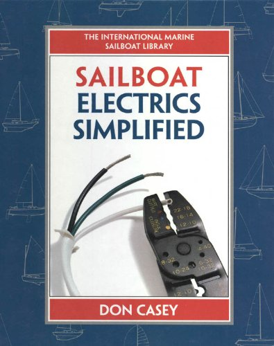Sailboat Electrical Systems: Improvement, Wiring, and Repair: Improvement, Wiring and Repair (IM Sailboat Library) (English Edition) por Don Casey