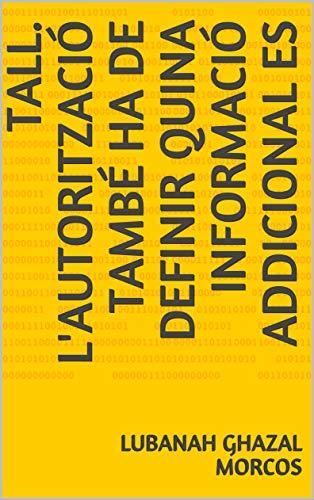 tall. L'autorització també ha de definir quina informació addicional es (Catalan Edition) por Lubanah Ghazal  Morcos