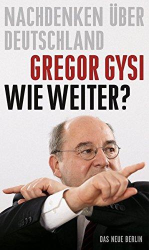 Wie weiter?: Nachdenken über Deutschland