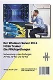Der Windows Server 2012 MCSA Trainer, Die Pflichtprüfungen, Vorbereitung zu den Prüfungen 70-410, 70-411 und 70-412