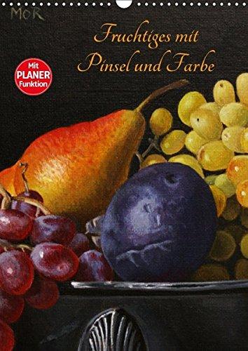 Fruchtiges mit Pinsel und Farbe (Wandkalender 2018 DIN A3 hoch): Gemälde in Öl und Acryl (Planer, 14 Seiten ) (CALVENDO Kunst) [Kalender] [Apr 01, 2017] Moravec, Dietrich -