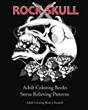 Rock Skull Adult Coloring Books : Stress Relieving Patterns: Day of the Dead,Dia De Los Muertos Coloring Pages,Sugar Skull Art Coloring Books,coloring ... Volume 2 (Tattoo Day of The Dead Skull)