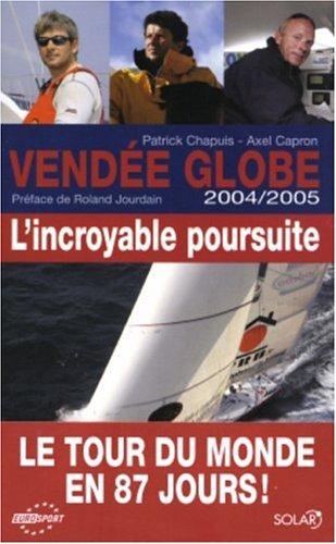 Vendée Globe 2004/2005 : L'incroyable poursuite par Patrick Chapuis