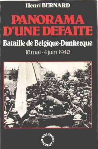 Panorama dune défaite: Bataille de Belgique  Dunkerque 10 mai-4 juin 1940 (Document Duculot) par Henri Bernard