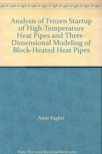Analysis of Frozen Startup of High-Temperature Heat Pipes and Three- Dimensional Modeling of Block-Heated Heat Pipes
