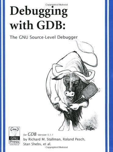 Debugging with GDB: The GNU Source-Level Debugger by Richard M. Stallman (2002-01-01)