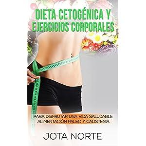 Dieta cetogénica y ejercicios corporales: Para disfrutar de una vida saludable: Alimentación Paleo y Calistenia (Cambi