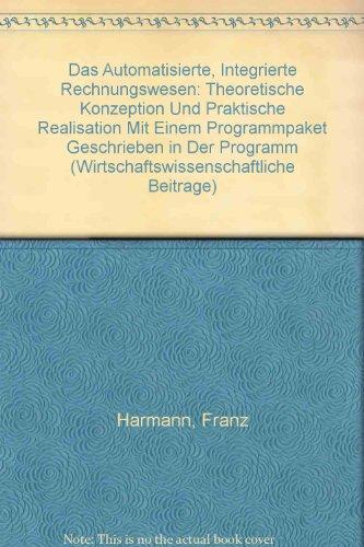Das Automatisierte, Integrierte Rechnungswesen: Theoretische Konzeption und praktische Realisation mit einem Programmpaket geschrieben in der ... C (Wirtschaftswissenschaftliche Beiträge)