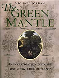 The Green Mantle: An Investigation into Our Lost Knowledge of Plants
