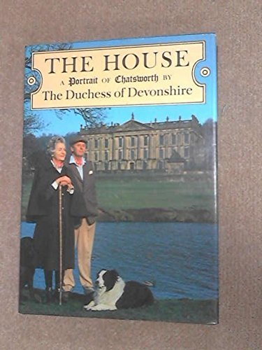 The House: Living at Chatsworth by Deborah Vivien Freeman-Mitford Cavendish (1982-08-01)